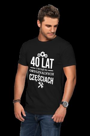 Koszulka na 40 urodziny - 40 lat i wciąż na oryginalnych częściach