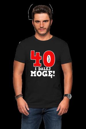 Koszulka na 40-stke - 40 lat i dalej mogę